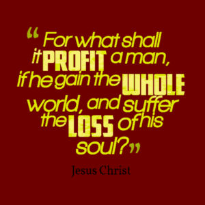 Mark 8:36 For what shall it profit a man, if he shall gain the whole world, and lose his own soul? Design