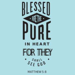 Matthew 5:8 Blessed are the pure in heart: for they shall see God Design