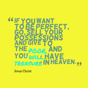 MATTHEW 19:21 If you want to be perfect, go sell everything you own! Give the money to the poor, and you will have riches in heaven Design