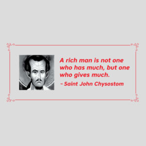 A rich man is not one who has much, but one who gives much  St John Chrysostom Design