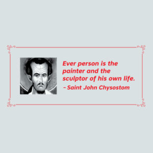 Every person is the painter and the sculptor of his own life. St John Chrysostom Design