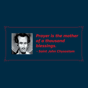 Prayer is the mother of a thousand Blessings. St John Chrysostom Design