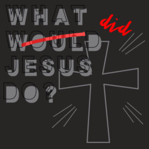 What would Jesus Do? Design