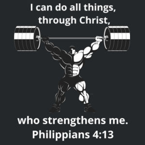 Bodybuilding - Philippians 4:13 I can do all things, through Christ, who strengthens me.  Design