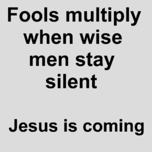 Fools multiply when wise ment stay silent Jesus is coming Design